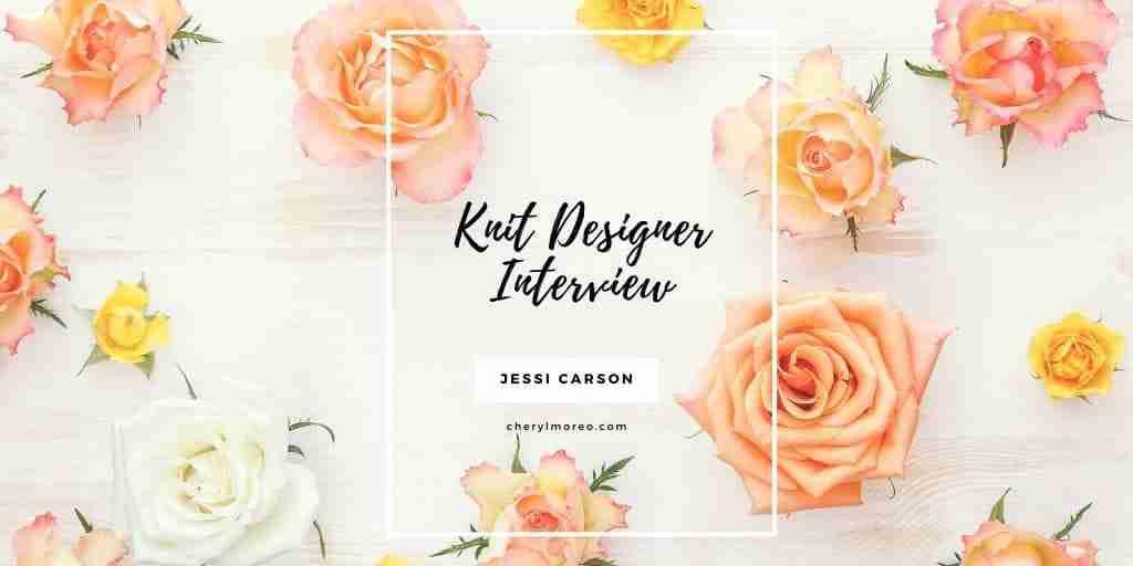 KNIT DESIGNER INTERVIEW:  JESSI CARSON